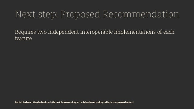 Next step: Proposed Recommendation Requires two independent interoperable implementations of each feature Rachel Andrew | ...