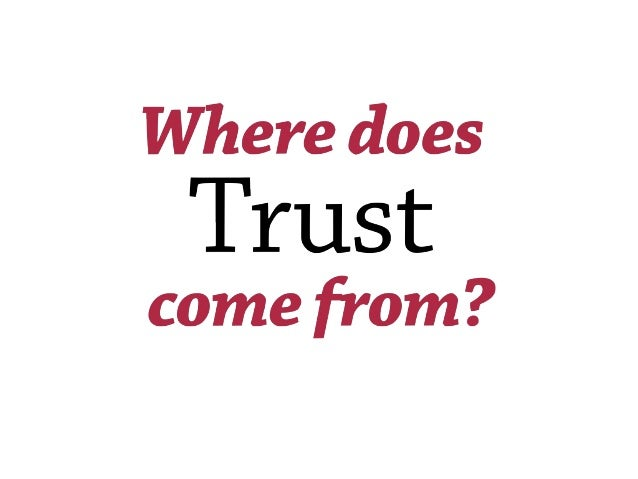 Where does trust come from?