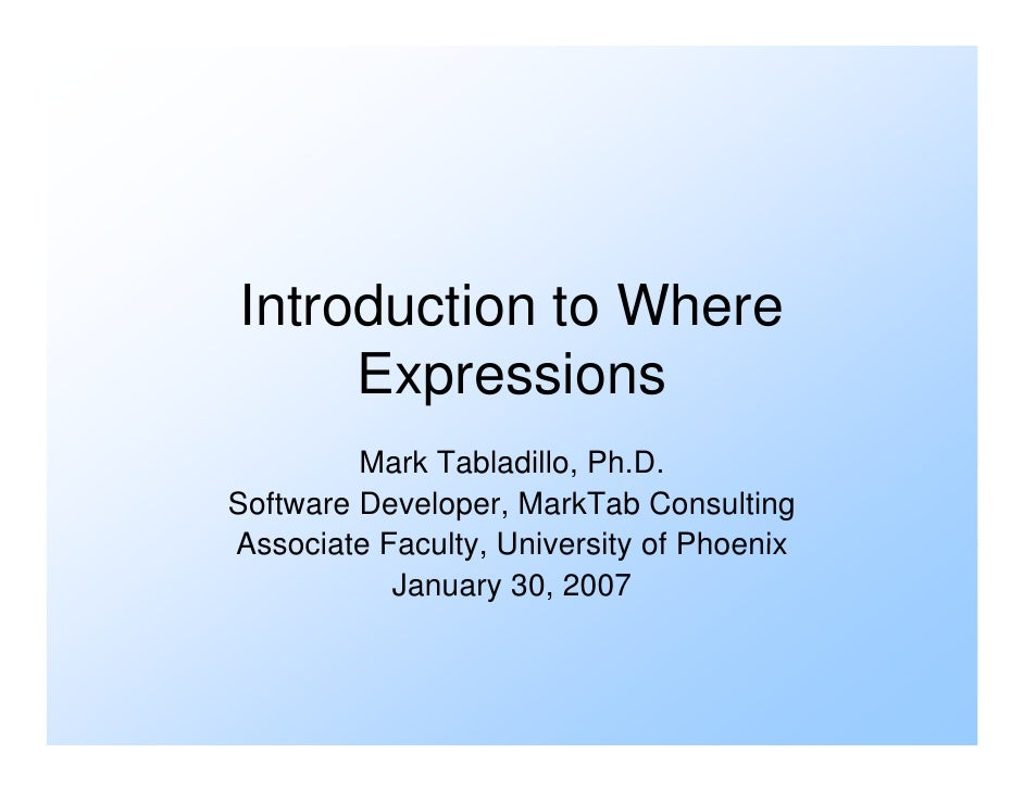 Introduction to Where      Expressions          Mark Tabladillo, Ph.D. Software Developer, MarkTab Consulting Associate Fa...