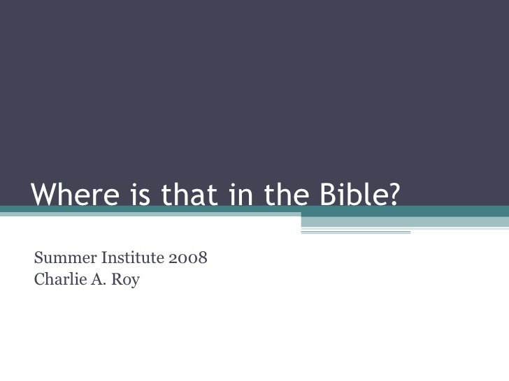 Where is that in the Bible? Summer Institute 2008 Charlie A. Roy