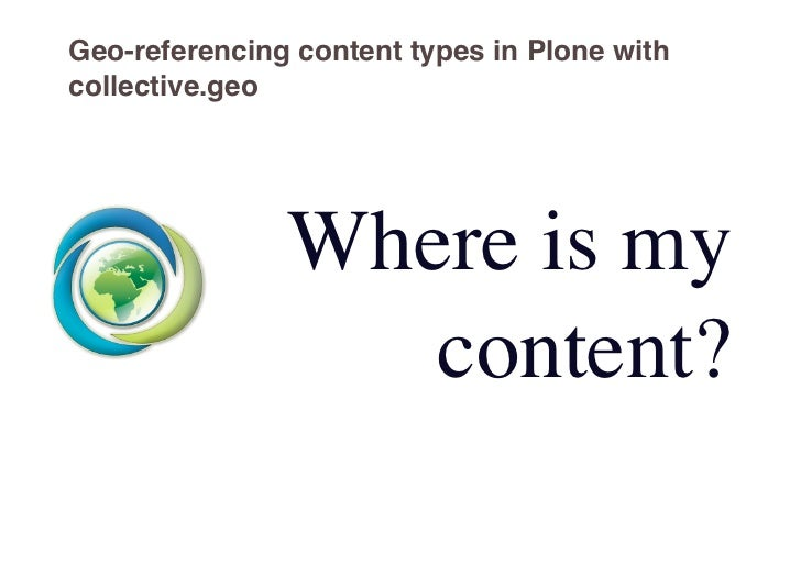 Geo-referencing content types in Plone withcollective.geo               Where is my                  content?