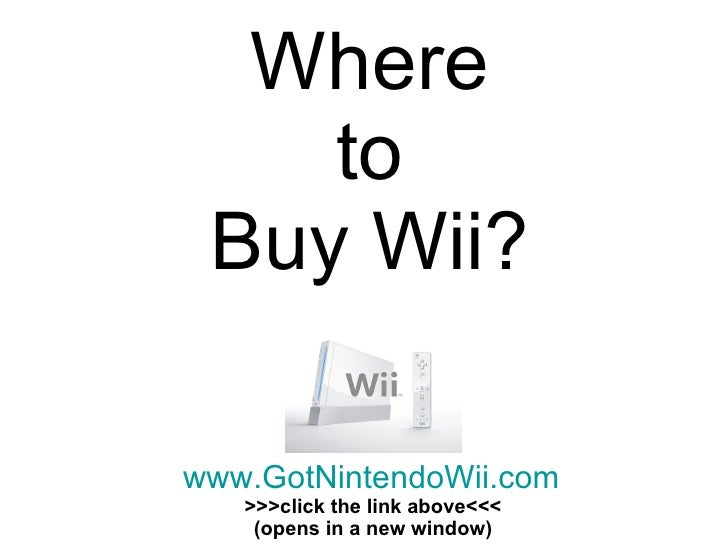 Where to Buy Wii? www.GotNintendoWii.com >>>click the link above<<< (opens in a new window)