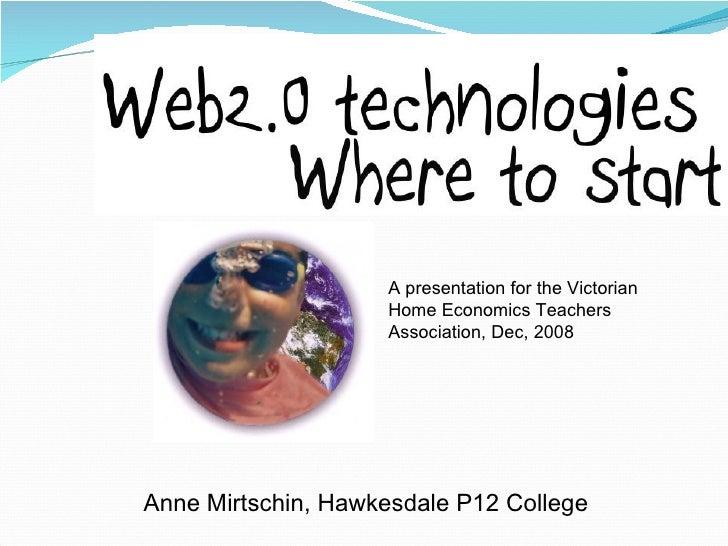 Anne Mirtschin, Hawkesdale P12 College A presentation for the Victorian Home Economics Teachers Association, Dec, 2008