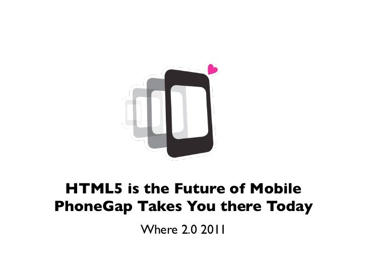 HTML5 is the Future of MobilePhoneGap Takes You there Today          Where 2.0 2011