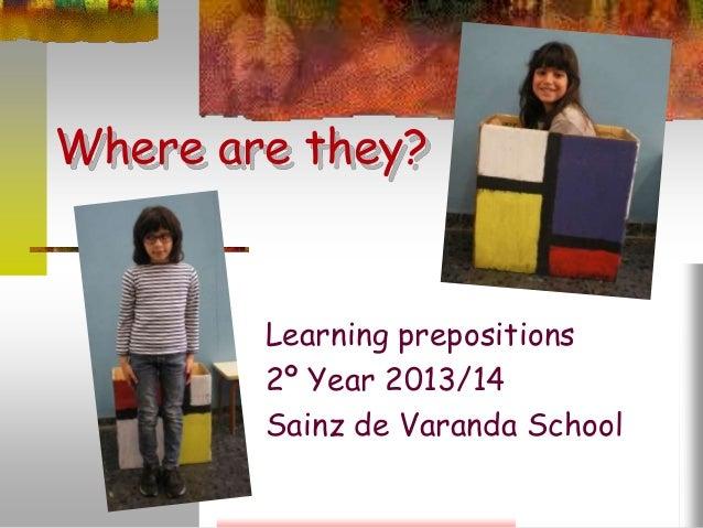 Where are they? Learning prepositions 2º Year 2013/14 Sainz de Varanda School