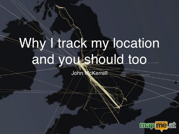 Why I track my location  and you should too         John McKerrell
