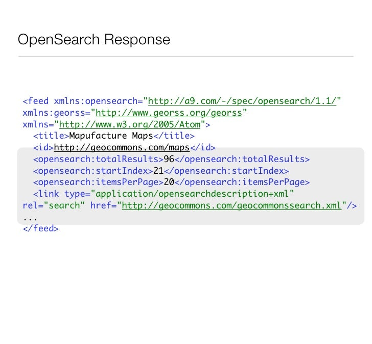 OpenSearch-Geo     http://geocommons.com/search.atom?    keyword={searchTerms}&    location={geo:locationString?}         ...