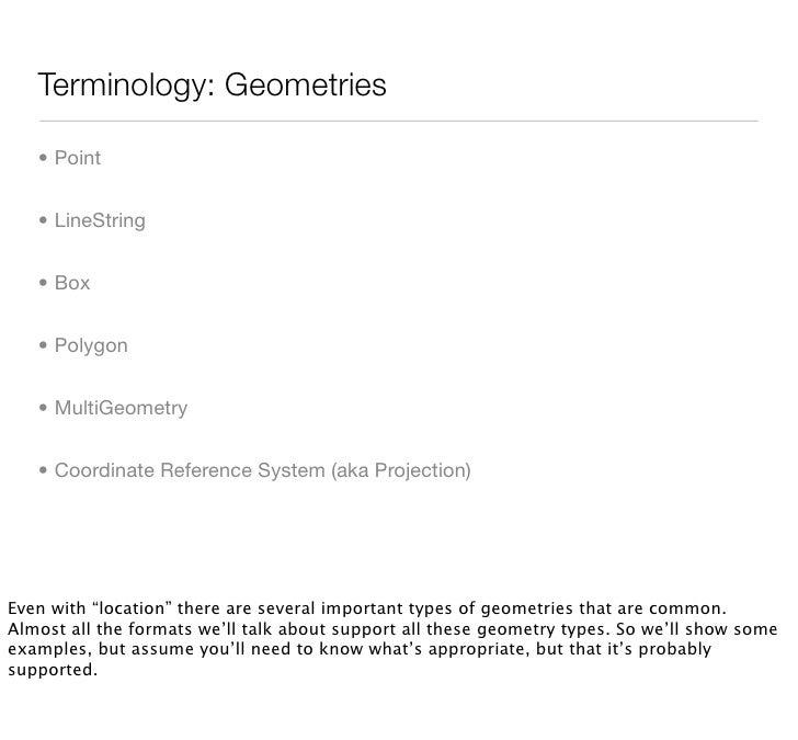 Terminology: Geometries     • Point      • LineString      • Box      • Polygon      • MultiGeometry      • Coordinate Ref...