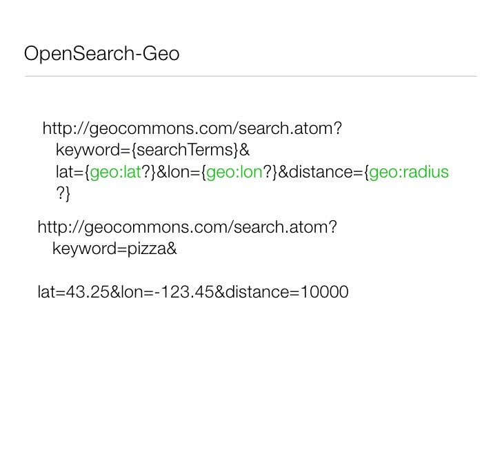 OpenSearch-Geo      http://geocommons.com/search.atom?    keyword={searchTerms}&    region={geo:polygon?}