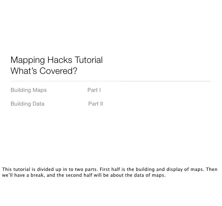 Mapping Hacks Tutorial    What's Covered?    Building Maps                      Part I     Building Data                  ...