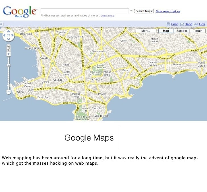 Google Maps  Web mapping has been around for a long time, but it was really the advent of google maps which got the masses...