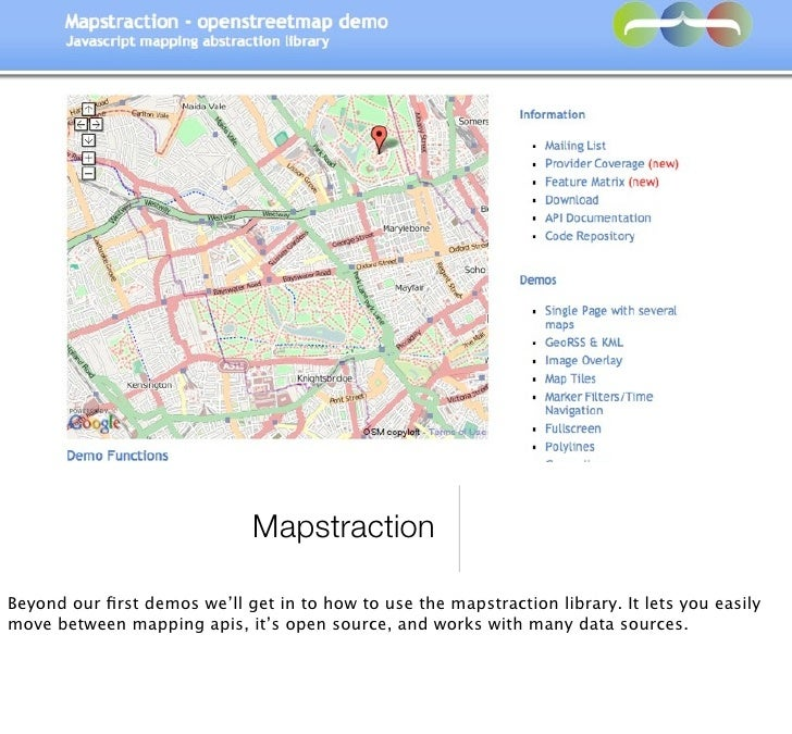 Mapstraction  Beyond our first demos we'll get in to how to use the mapstraction library. It lets you easily move between m...