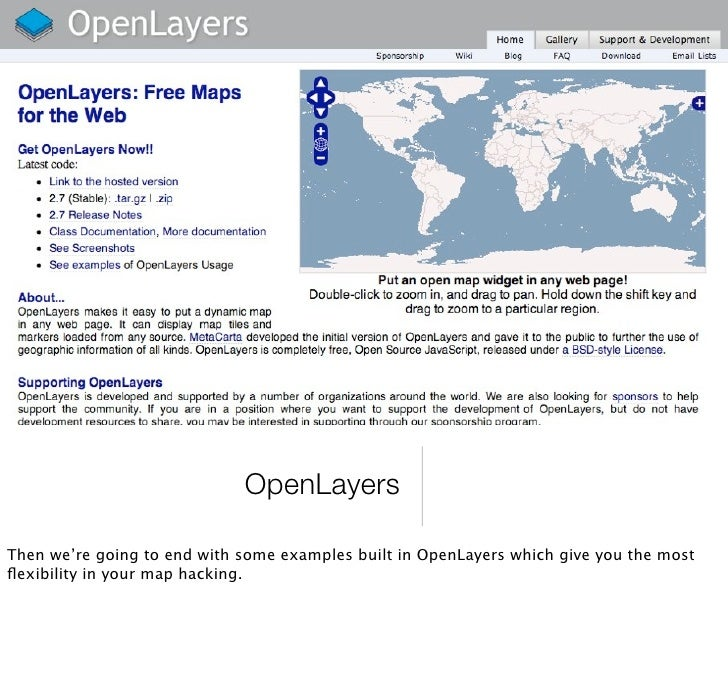 OpenLayers  Then we're going to end with some examples built in OpenLayers which give you the most flexibility in your map ...