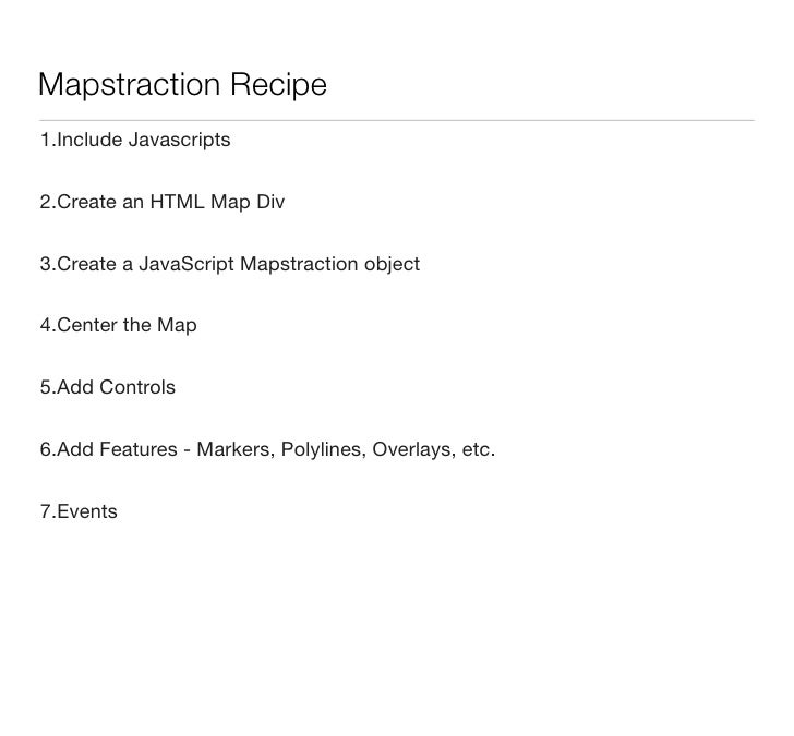 Mapstraction Recipe 1.Include Javascripts   2.Create an HTML Map Div   3.Create a JavaScript Mapstraction object   4.Cente...
