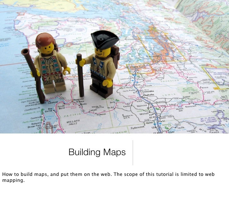 Building Maps  How to build maps, and put them on the web. The scope of this tutorial is limited to web mapping.