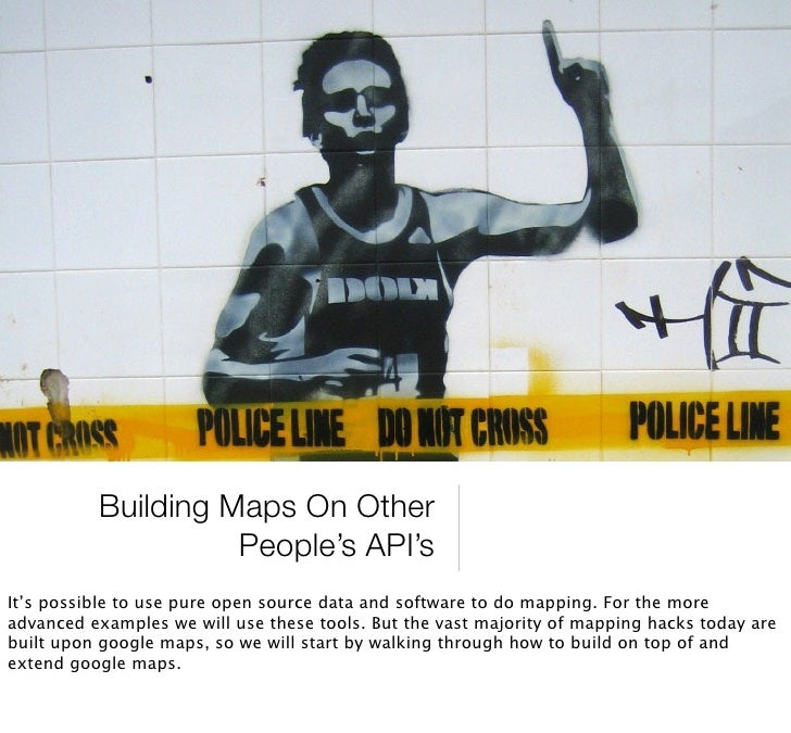 Building Maps On Other                     People's API's It's possible to use pure open source data and software to do ma...
