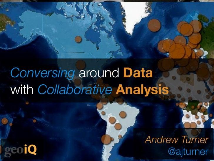 Conversing around Datawith Collaborative Analysis                       Andrew Turner                           @ajturner