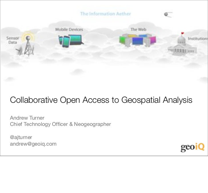 Collaborative Open Access to Geospatial AnalysisAndrew TurnerChief Technology Officer & Neogeographer@ajturnerandrew@geoiq....