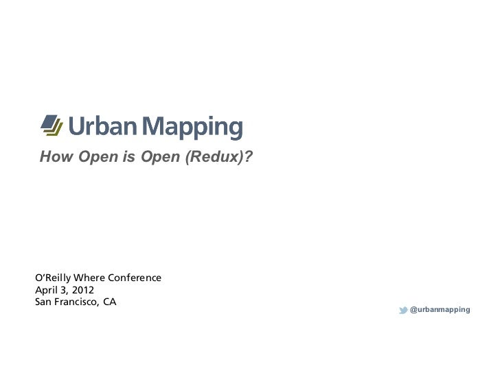 How Open is Open (Redux)?O'Reilly Where ConferenceApril 3, 2012San Francisco, CA                            @urbanmapping