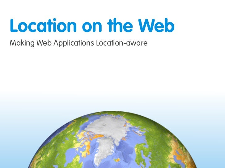 Location on the Web Making Web Applications Location-aware