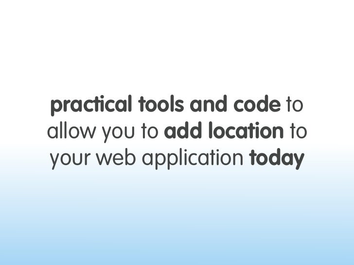 practical tools and code to allow you to add location to your web application today