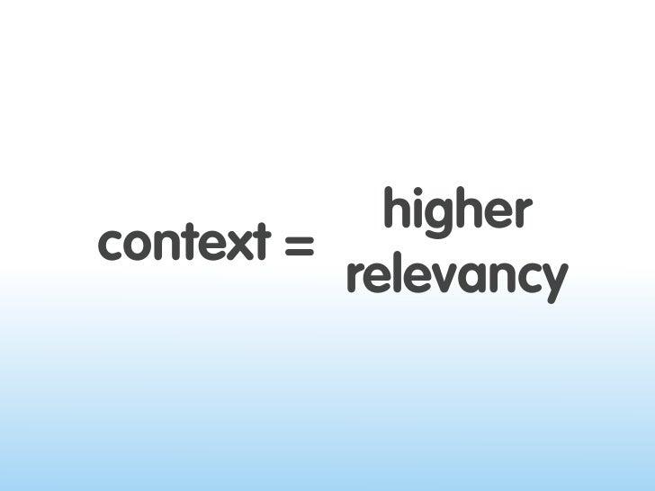higher context =           relevancy