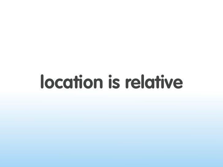 location is relative