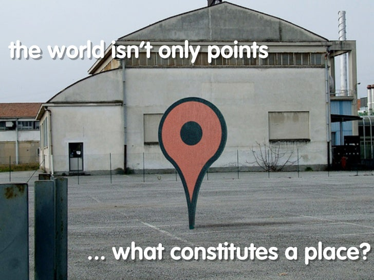 the world isn't only points             ... what constitutes a place?