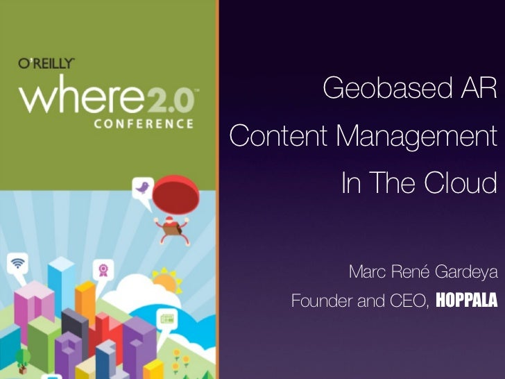 Geobased ARContent Management         In The Cloud          Marc René Gardeya    Founder and CEO, HOPPALA