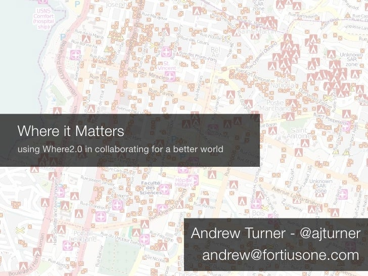 Where it Matters using Where2.0 in collaborating for a better world                                               Andrew T...