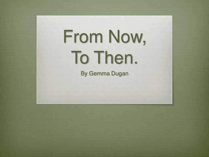 From Now,To Then.<br />By Gemma Dugan<br />