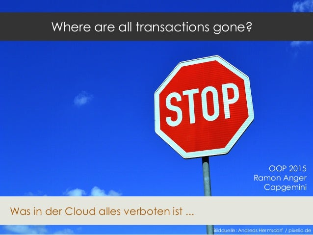 Where are all transactions gone? Was in der Cloud alles verboten ist ... Bildquelle: Andreas Hermsdorf / pixelio.de OOP 20...