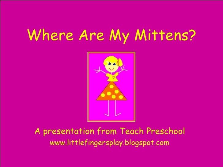 Where Are My Mittens? A presentation from Teach Preschool www.littlefingersplay.blogspot.com