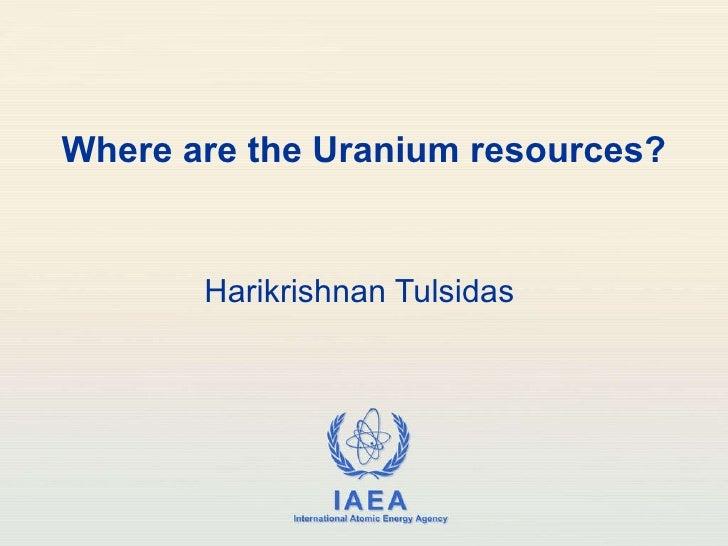 Where are the Uranium resources? Harikrishnan Tulsidas