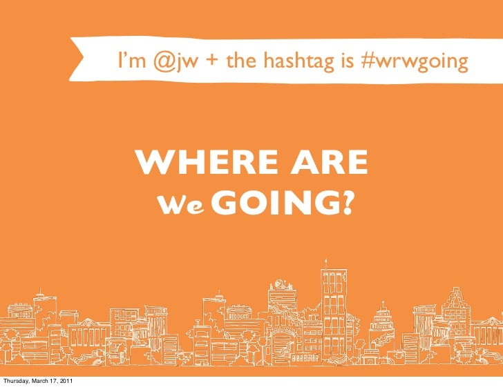 I'm @jw + the hashtag is #wrwgoing                            WHERE ARE                             We GOING?Thursday, Mar...