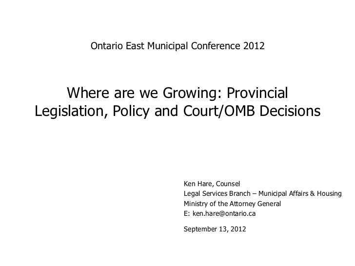 Ontario East Municipal Conference 2012     Where are we Growing: ProvincialLegislation, Policy and Court/OMB Decisions    ...