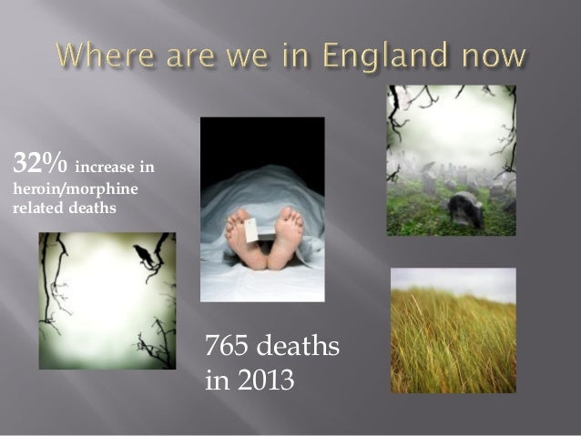 32% increase in  heroin/morphine  related deaths  765 deaths  in 2013