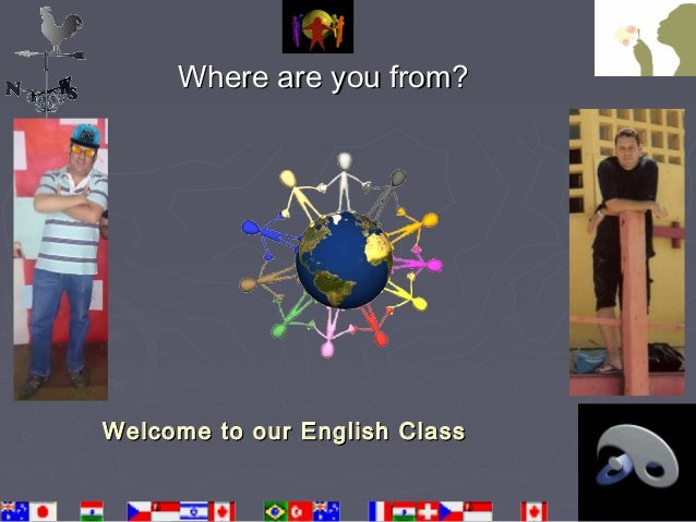 Welcome to our English ClassWelcome to our English Class Where are you from?Where are you from?