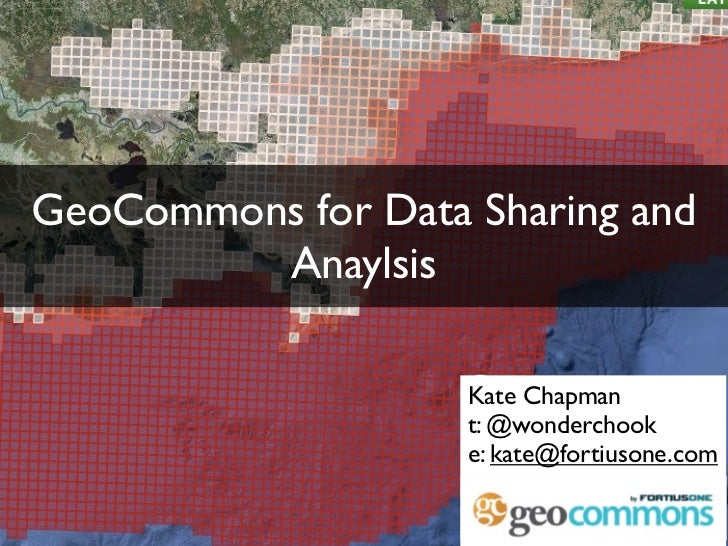 GeoCommons for Data Sharing and          Anaylsis                      Kate Chapman                     t: @wonderchook   ...