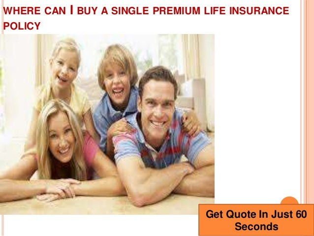 WHERE CAN I BUY A SINGLE PREMIUM LIFE INSURANCEPOLICYGet Quote In Just  60Seconds ...