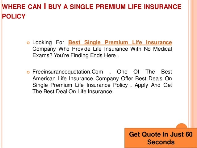 Get Quote In Just 60Seconds; 3.  Looking For Best Single Premium Life  InsuranceCompany Who Provide Life Insurance With No MedicalExams?