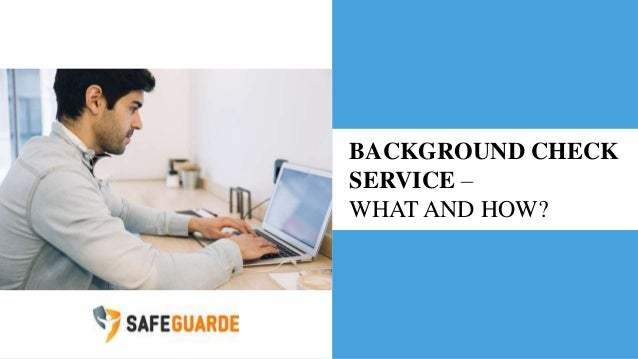 BACKGROUND CHECK SERVICE – WHAT AND HOW?