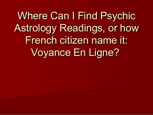 Where Can I Find PsychicWhere Can I Find Psychic Astrology Readings, or howAstrology Readings, or how French citizen name ...
