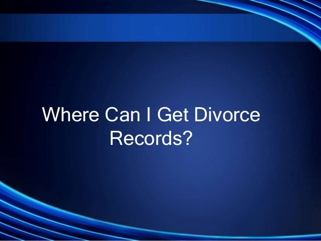 Where Can I Get Divorce      Records?
