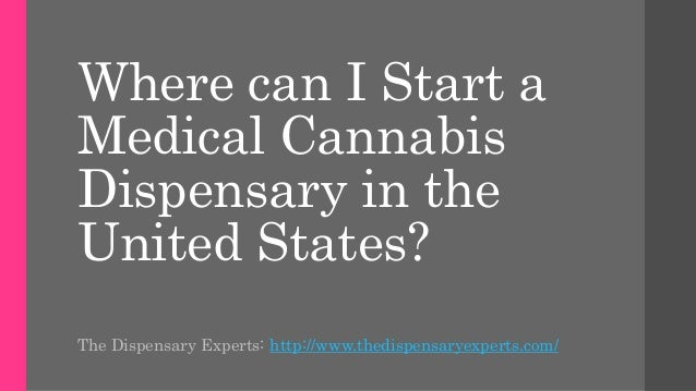 Where can I Start a Medical Cannabis Dispensary in the United States? The Dispensary Experts: http://www.thedispensaryexpe...