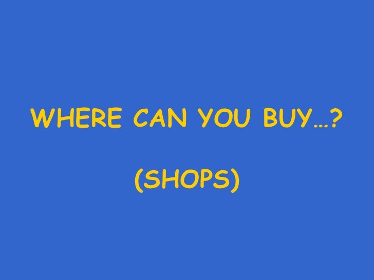 WHERE CAN YOU BUY…? (SHOPS)