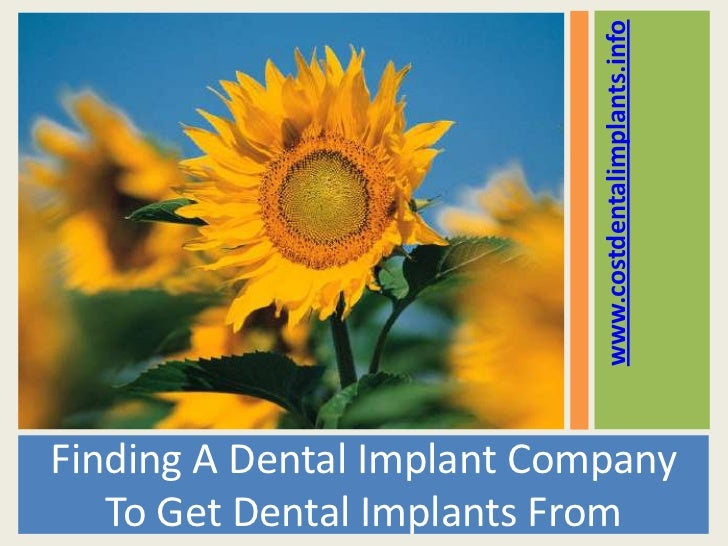www.costdentalimplants.infoFinding A Dental Implant Company   To Get Dental Implants From