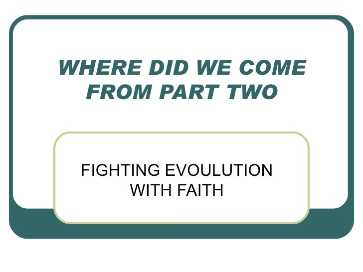 WHERE DID WE COME FROM PART TWO FIGHTING EVOULUTION WITH FAITH