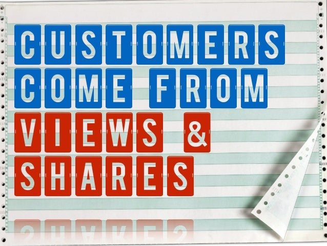 Customers come from VIEWS & Shares