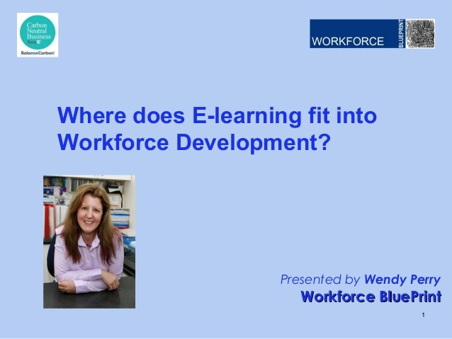 Where does e learning fit into workforce development webinar v01 wp presented by wendy perry workforce blueprintworkforce blueprint where does e learning fit into workforce development malvernweather Gallery